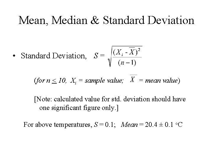 Mean, Median & Standard Deviation • Standard Deviation, S = (for n < 10,