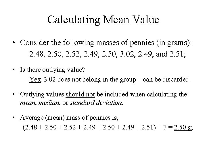 Calculating Mean Value • Consider the following masses of pennies (in grams): 2. 48,