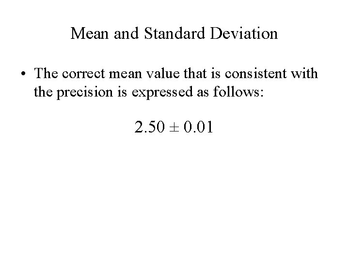 Mean and Standard Deviation • The correct mean value that is consistent with the