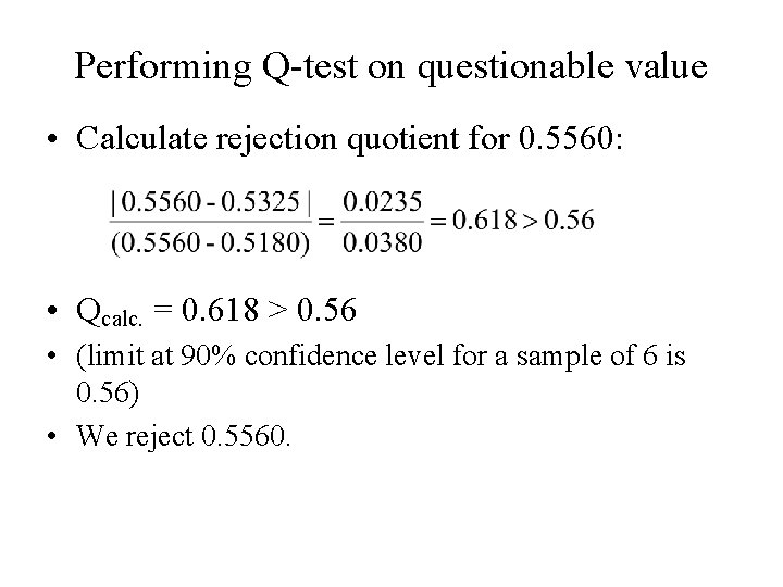 Performing Q-test on questionable value • Calculate rejection quotient for 0. 5560: • Qcalc.