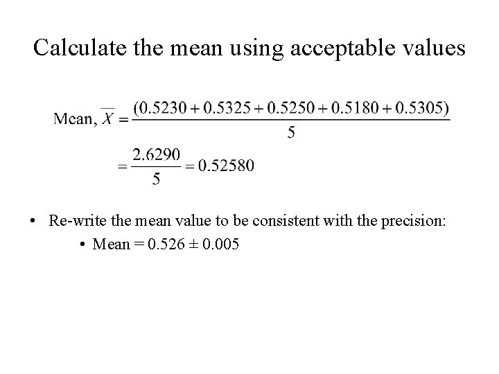 Calculate the mean using acceptable values • Re-write the mean value to be consistent