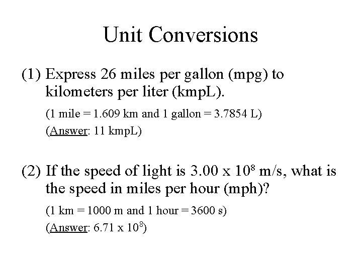 Unit Conversions (1) Express 26 miles per gallon (mpg) to kilometers per liter (kmp.