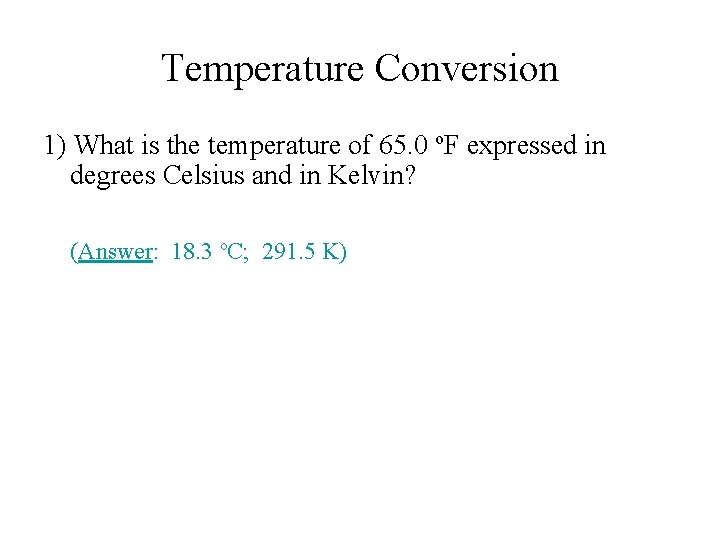 Temperature Conversion 1) What is the temperature of 65. 0 o. F expressed in