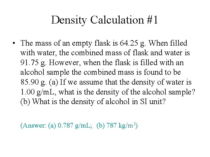 Density Calculation #1 • The mass of an empty flask is 64. 25 g.
