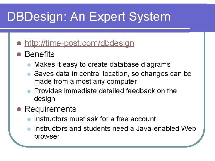 DBDesign: An Expert System http: //time-post. com/dbdesign l Benefits l l l Makes it