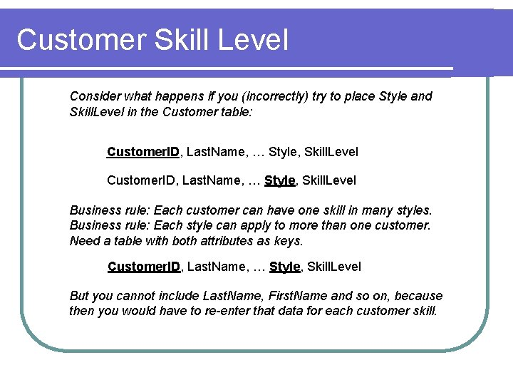 Customer Skill Level Consider what happens if you (incorrectly) try to place Style and