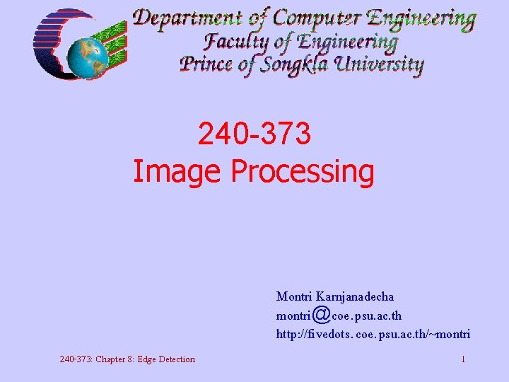 240 -373 Image Processing Montri Karnjanadecha montri@coe. psu. ac. th http: //fivedots. coe. psu.