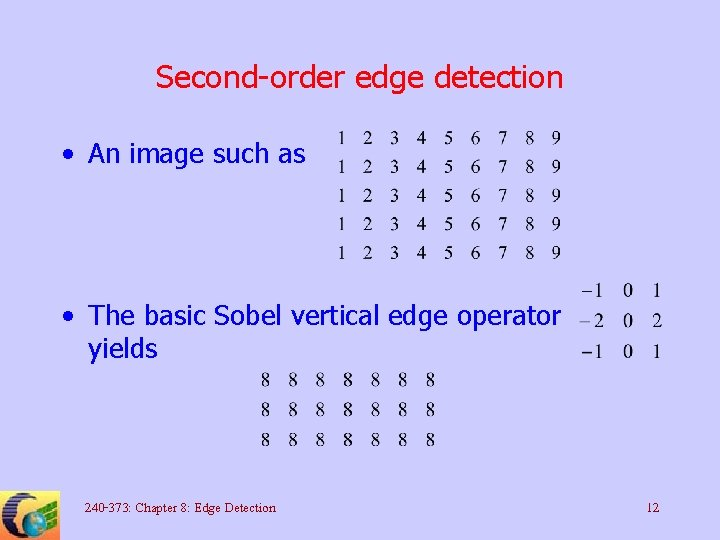 Second-order edge detection • An image such as • The basic Sobel vertical edge