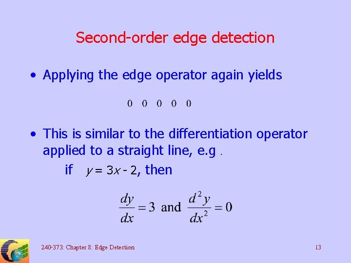 Second-order edge detection • Applying the edge operator again yields • This is similar