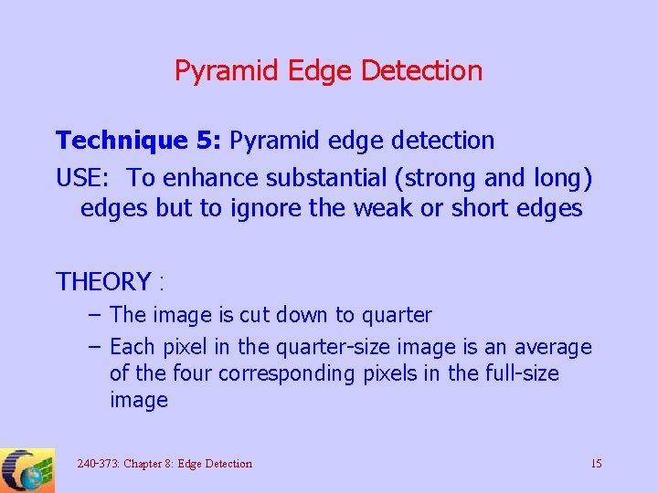 Pyramid Edge Detection Technique 5: Pyramid edge detection USE: To enhance substantial (strong and