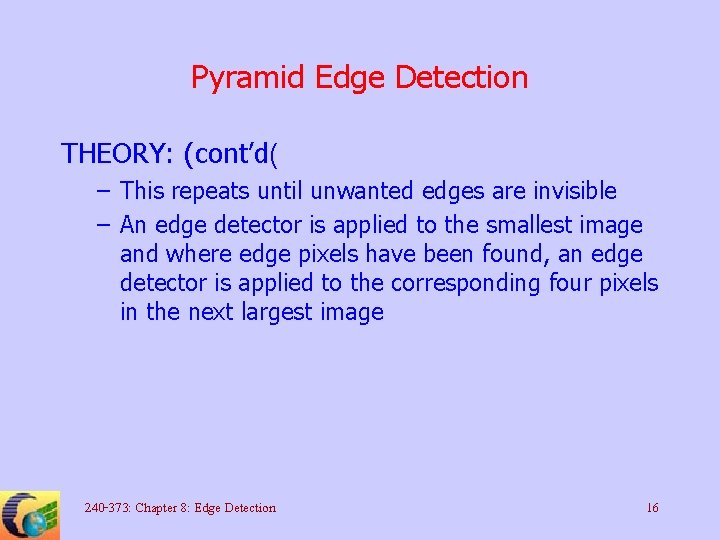 Pyramid Edge Detection THEORY: (cont'd( – This repeats until unwanted edges are invisible –
