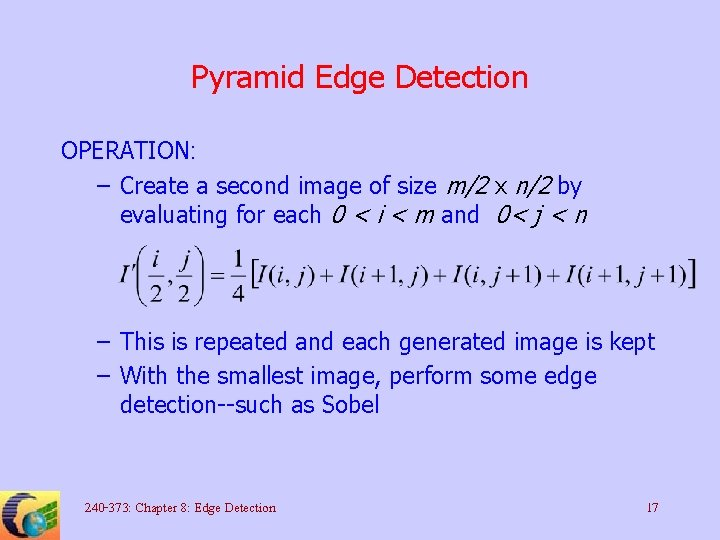 Pyramid Edge Detection OPERATION: – Create a second image of size m/2 x n/2