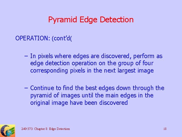 Pyramid Edge Detection OPERATION: (cont'd( – In pixels where edges are discovered, perform as