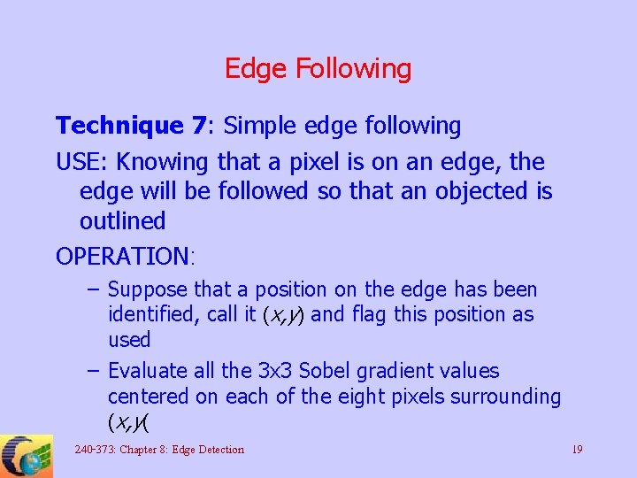 Edge Following Technique 7: Simple edge following USE: Knowing that a pixel is on