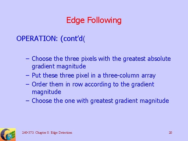 Edge Following OPERATION: (cont'd( – Choose three pixels with the greatest absolute gradient magnitude