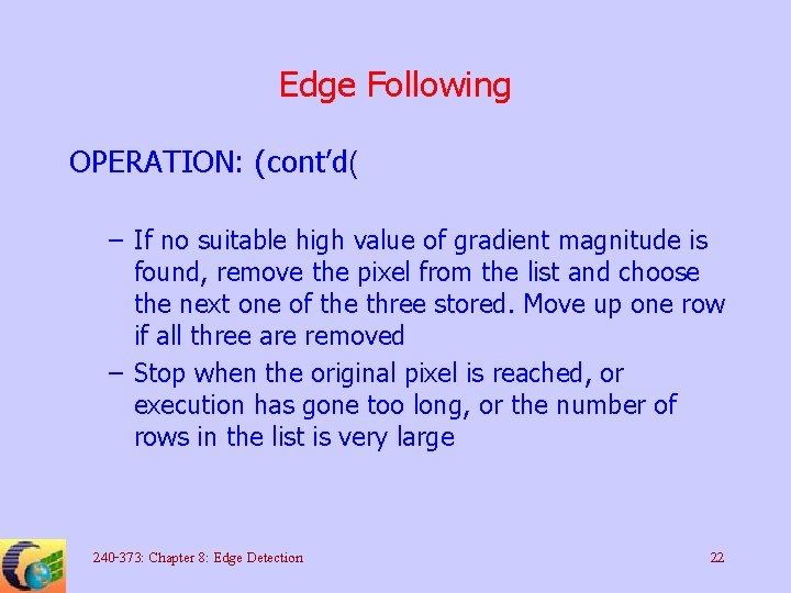 Edge Following OPERATION: (cont'd( – If no suitable high value of gradient magnitude is