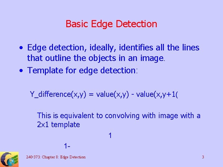 Basic Edge Detection • Edge detection, ideally, identifies all the lines that outline the