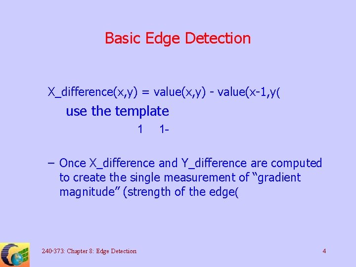 Basic Edge Detection X_difference(x, y) = value(x, y) - value(x-1, y( use the template