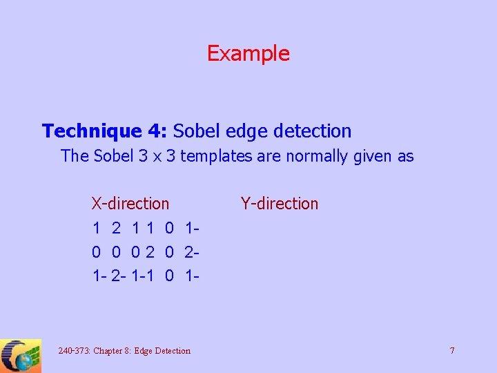 Example Technique 4: Sobel edge detection The Sobel 3 x 3 templates are normally