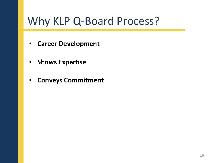 Why KLP Q-Board Process? • Career Development • Shows Expertise • Conveys Commitment 10