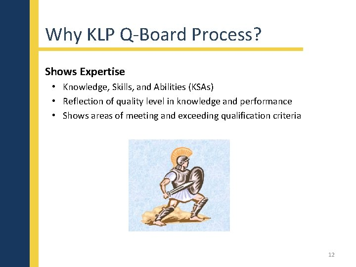 Why KLP Q-Board Process? Shows Expertise • Knowledge, Skills, and Abilities (KSAs) • Reflection