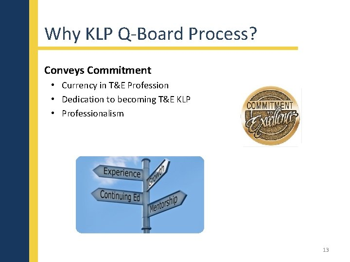 Why KLP Q-Board Process? Conveys Commitment • Currency in T&E Profession • Dedication to