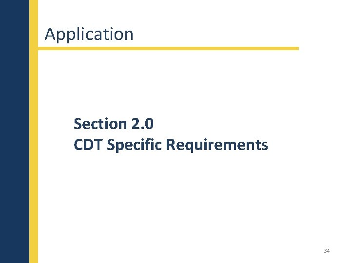 Application Section 2. 0 CDT Specific Requirements 34