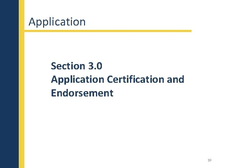 Application Section 3. 0 Application Certification and Endorsement 39
