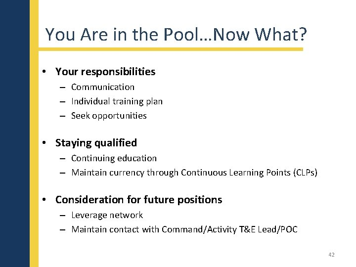 You Are in the Pool…Now What? • Your responsibilities – Communication – Individual training