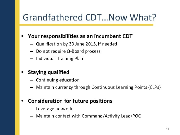 Grandfathered CDT…Now What? • Your responsibilities as an incumbent CDT – Qualification by 30