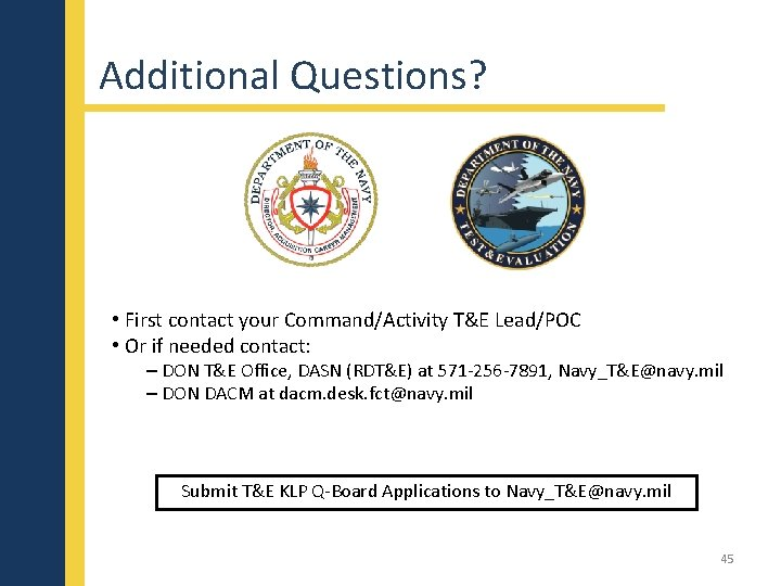 Additional Questions? • First contact your Command/Activity T&E Lead/POC • Or if needed contact: