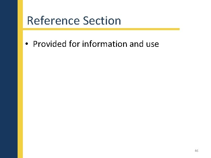 Reference Section • Provided for information and use 46