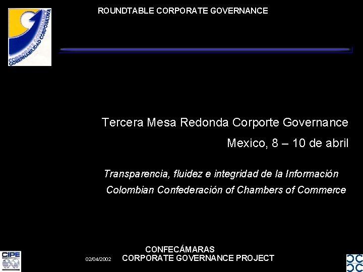 ROUNDTABLE CORPORATE GOVERNANCE Tercera Mesa Redonda Corporte Governance Mexico, 8 – 10 de abril