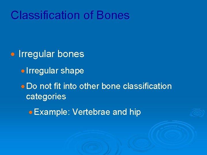 Classification of Bones · Irregular bones · Irregular shape · Do not fit into
