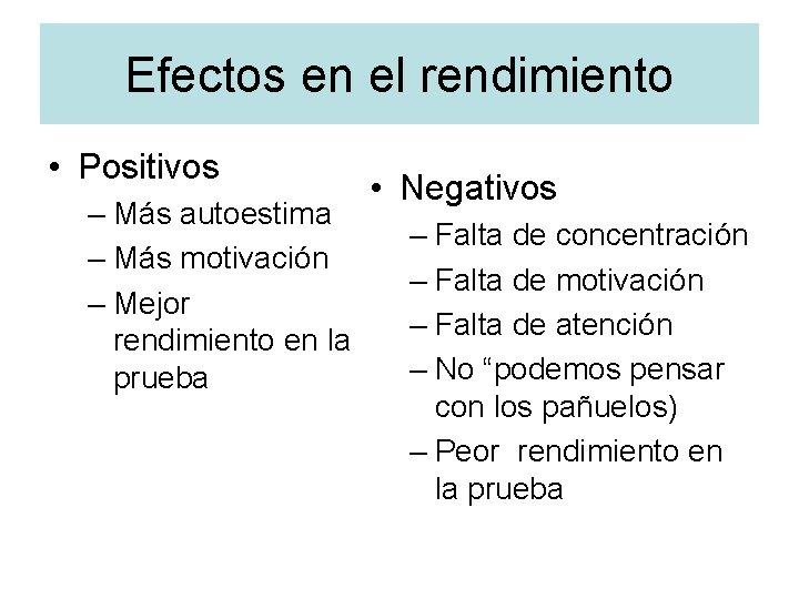 Efectos en el rendimiento • Positivos – Más autoestima – Más motivación – Mejor