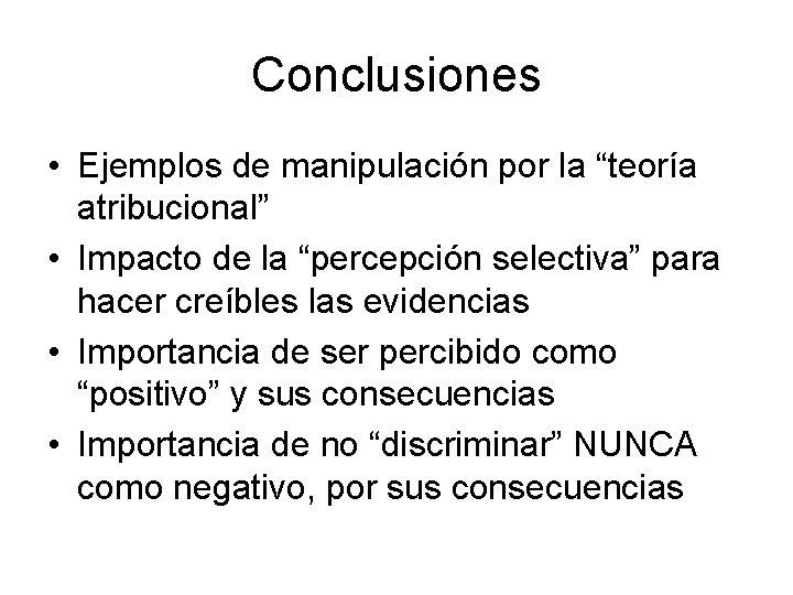 """Conclusiones • Ejemplos de manipulación por la """"teoría atribucional"""" • Impacto de la """"percepción"""