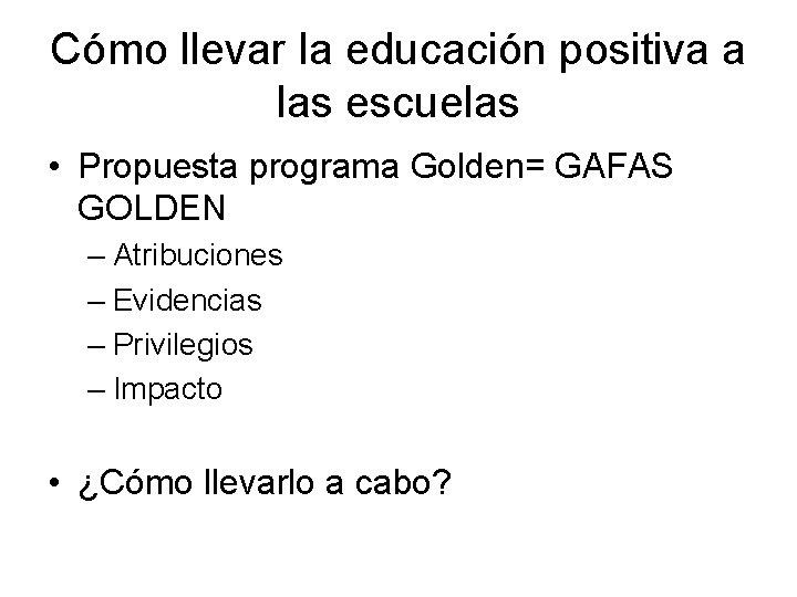Cómo llevar la educación positiva a las escuelas • Propuesta programa Golden= GAFAS GOLDEN