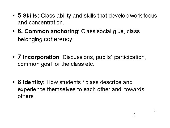 • 5 Skills: Class ability and skills that develop work focus and concentration.