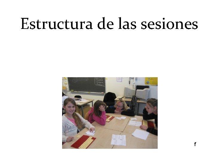 Estructura de las sesiones f