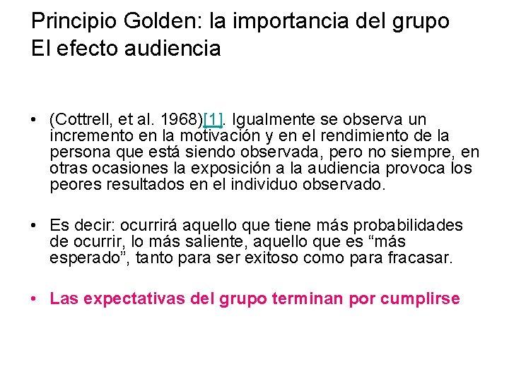 Principio Golden: la importancia del grupo El efecto audiencia • (Cottrell, et al. 1968)[1].