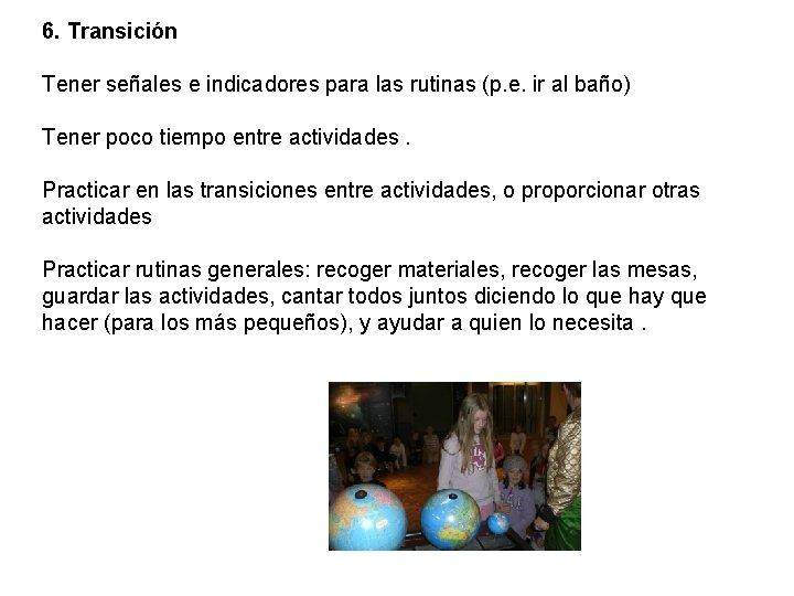 6. Transición Tener señales e indicadores para las rutinas (p. e. ir al baño)
