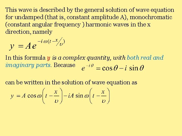 This wave is described by the general solution of wave equation for undamped (that