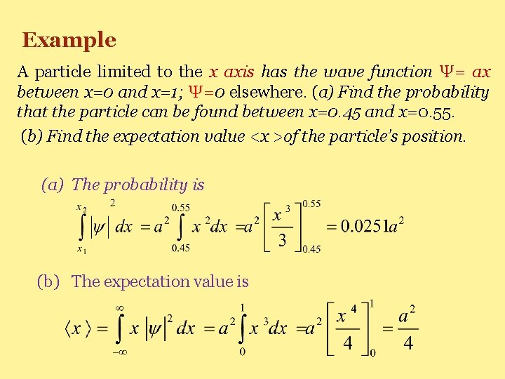 Example A particle limited to the x axis has the wave function Ψ= ax