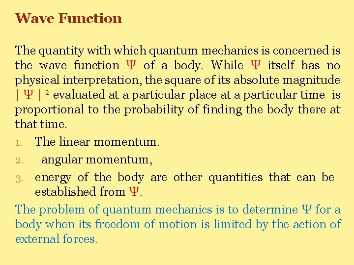 Wave Function The quantity with which quantum mechanics is concerned is the wave function