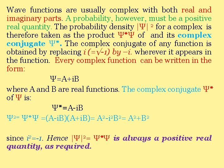 Wave functions are usually complex with both real and imaginary parts. A probability, however,