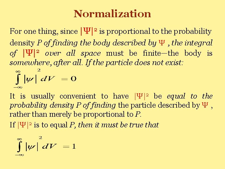 Normalization For one thing, since  Ψ 2 is proportional to the probability density P of
