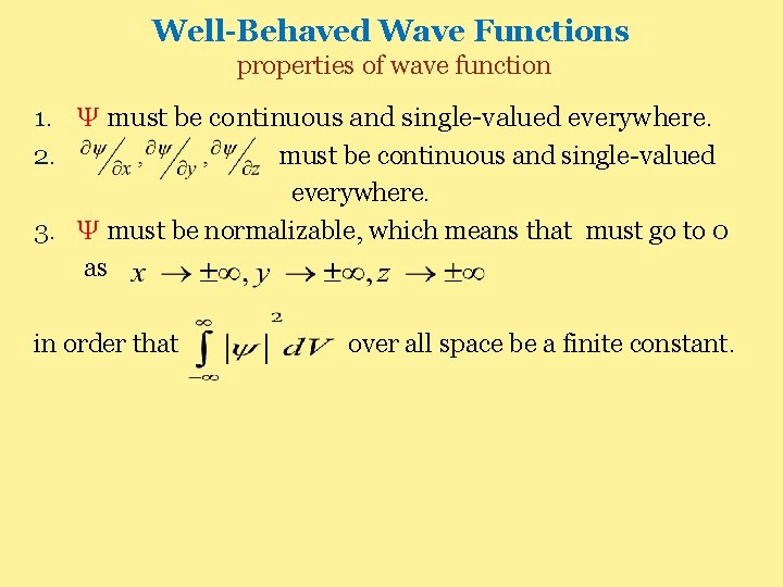 Well-Behaved Wave Functions properties of wave function 1. Ψ must be continuous and single-valued