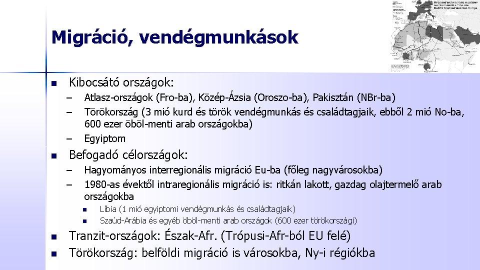 Migráció, vendégmunkások n Kibocsátó országok: – – – n Atlasz-országok (Fro-ba), Közép-Ázsia (Oroszo-ba), Pakisztán