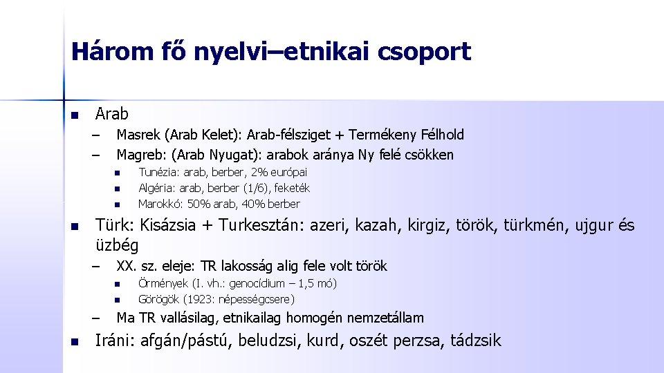 Három fő nyelvi–etnikai csoport n Arab – – Masrek (Arab Kelet): Arab-félsziget + Termékeny