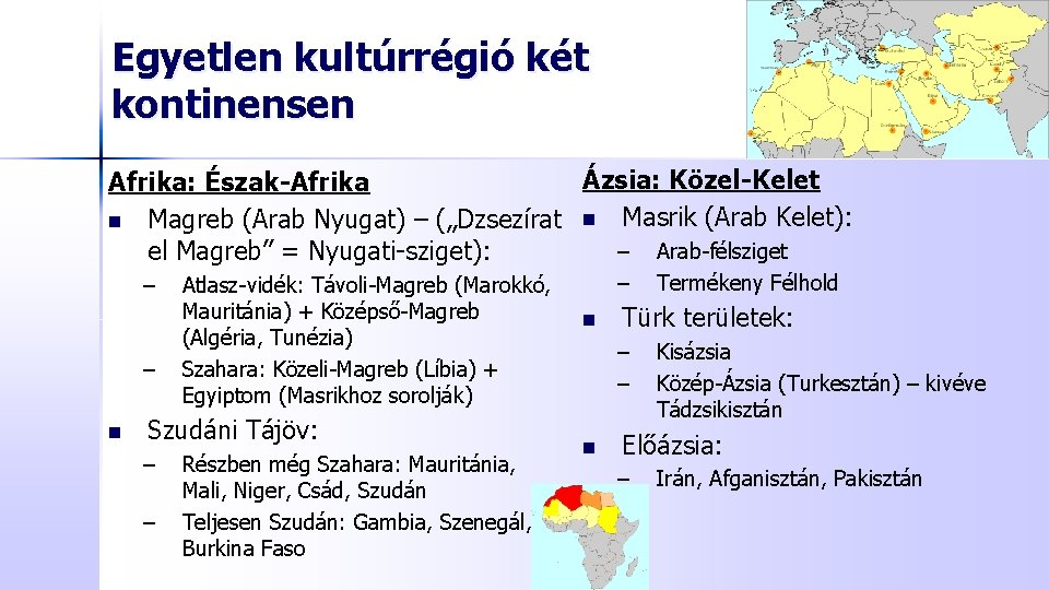 """Egyetlen kultúrrégió két kontinensen Ázsia: Közel-Kelet Afrika: Észak-Afrika n Magreb (Arab Nyugat) – (""""Dzsezírat"""